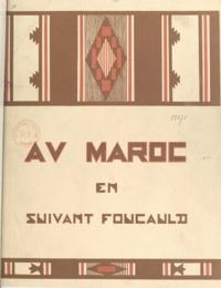 Jacques Ladreit de Lacharrière et Théophile-Jean Delaye - Au Maroc en suivant Foucauld.