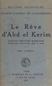 Jacques Ladreit de Lacharrière - Le rêve d'Abd-el-Kerim, esquisse d'histoire marocaine.