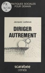 Jacques Ladsous - Diriger autrement : itinéraire et engagement d'un éducateur.