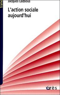 Jacques Ladsous - L'action sociale aujourd'hui - Petite histoire de l'action sociale.