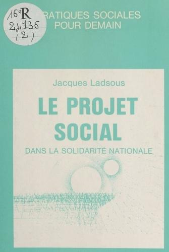 Le projet social dans la solidarité nationale.. Une politique de solidarité à mettre en oeuvre