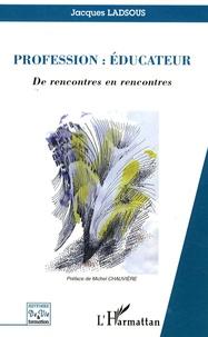 Jacques Ladsous - Profession : éducateur - De rencontres en rencontres.