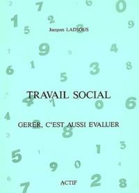 Jacques Ladsous - Travail social. - Gérer, c'est aussi évaluer.