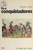 Jacques Lafaye et R. Bardet - Les Conquistadores.