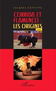 Jacques Laffitte - Corrida et flamenco : les origines.