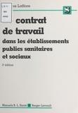 Jacques Laffore - Le contrat de travail dans les établissements publics, sanitaires et sociaux.
