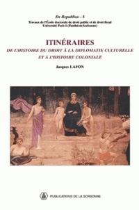 Jacques Lafon - Itinéraires - De l'histoire du droit à la diplomatie culturelle et à l'histoire coloniale.