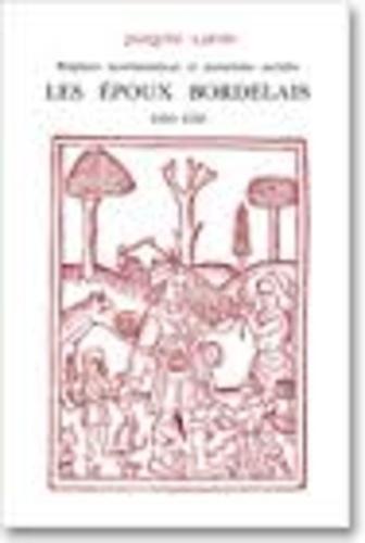 Jacques Lafon - Régimes matrimoniaux et mutations sociales - Les époux bordelais, 1450-1550.