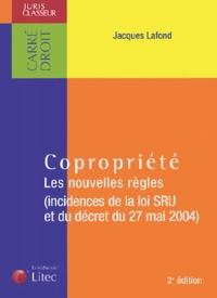 Jacques Lafond - Copropriété - Les nouvelles règles (Incidences de la loi SRU et du décret du 27 mai 2004).
