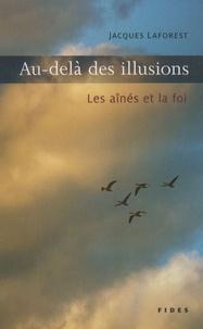 Jacques Laforest - Au-delà des illusions - Les aînés et la foi.