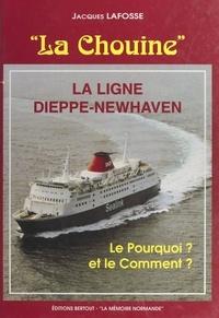 Jacques Lafosse et  Collectif - La Chouine - La ligne Dieppe-Newhaven. Le pourquoi ? et le comment ?.