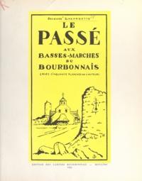 Jacques Lagardette - Le passé aux Basses-Marches du Bourbonnais.