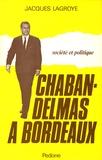 Jacques Lagroye - Chaban-Delmas à Bordeaux - Société et politique.