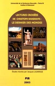 Jacques Lajarrige - Lectures croisées de Christoph Ransmayr - Le dernier des mondes.