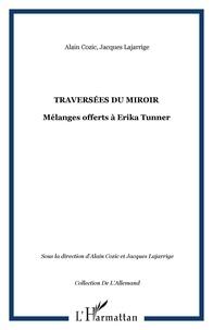 Jacques Lajarrige et Alain Cozic - Traversées du miroir - Mélanges offerts à Erika Tunner.