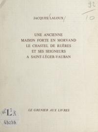 Jacques Laloux - Une ancienne maison forte en Morvand - Le chastel de Ruères et ses seigneurs à Saint-Léger-Vauban.