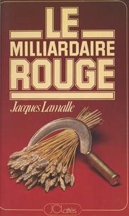 Jacques Lamalle - Le milliardaire rouge - Jean-Baptiste Doumeng.