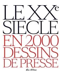 Jacques Lamalle et Patrice Lestrohan - Le XXe siècle en 2000 dessins de presse.