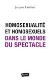 Jacques Lambert - Homosexualité et homosexuels dans le monde du spectacle.
