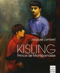 Jacques Lambert - Kisling, prince de Montparnasse.