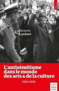 Jacques Lambert - L'antisémitisme dans le monde des arts et de la culture (1900-1945).