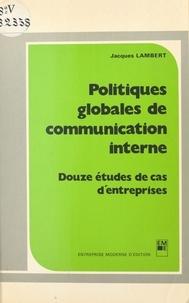 Jacques Lambert - Politiques globales de communication interne : douze études de cas d'entreprises.