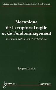 Jacques Lamon - Mécanique de la rupture fragile et de l'endommagement - Approches statistiques et probabilistes.