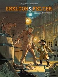 Jacques Lamontagne - Shelton & Felter Tome 1 : La mort noire.