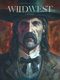 Jacques Lamontagne et Thierry Gloris - Wild West Tome 2 : Wild Bill.