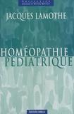 Jacques Lamothe - Homéopathie pédiatrique.