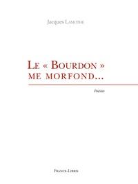 """Jacques Lamothe - Le """"Bourdon"""" me morfond."""