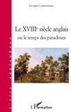 Jacques Lamoureux - Le XVIIIe siècle anglais ou le temps des paradoxes.