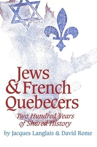 Jacques Langlais et David Rome - Jews and French Quebecers - Two Hundred Years of Shared History.