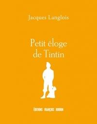 Jacques Langlois - Petit éloge de Tintin.