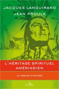 Jacques Languirand et Jean Proulx - L'héritage spirituel amérindien - Le grand mystère.