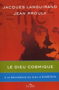 Jacques Languirand et Jean Proulx - Le Dieu cosmique - A la recherche du Dieu d'Einstein.