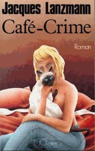 Jacques Lanzmann - Café-crime.