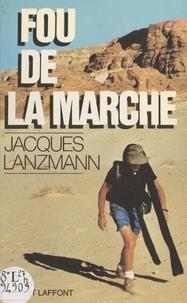 Jacques Lanzmann et Vincent Landel - Fou de la marche.