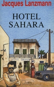 Jacques Lanzmann - Hôtel Sahara.