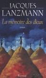 Jacques Lanzmann - La Mémoire des dieux.