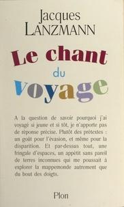 Jacques Lanzmann - Le chant du voyage.