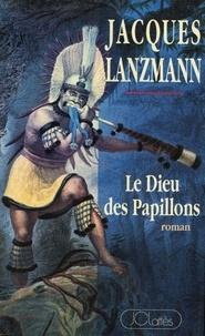 Jacques Lanzmann - Le Dieu des Papillons.
