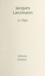 Jacques Lanzmann - Le raja.