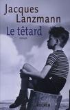 Jacques Lanzmann - Le Têtard.