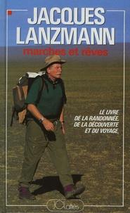Jacques Lanzmann - Marches et rêves.