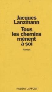 Jacques Lanzmann - Tous les chemins mènent à soi.