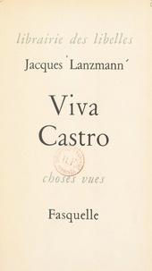 Jacques Lanzmann - Viva Castro - Suivi de Trois vivats au Mexique.