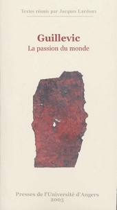Jacques Lardoux et  LARDOUX - Guillevic - La passion du monde.