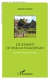 Jacques Lardoux - Les sonnets de William Shakespeare - Présentation, traduction et commentaires.