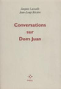 Jacques Lassalle et Jean-Loup Rivière - Conversations sur Dom Juan.
